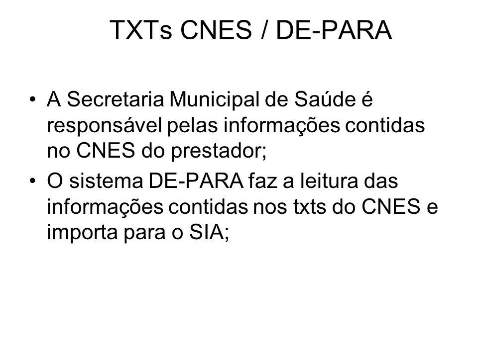 TXTs CNES / DE-PARA A Secretaria Municipal de Saúde é responsável pelas informações contidas no CNES do prestador; O sistema DE-PARA faz a leitura das