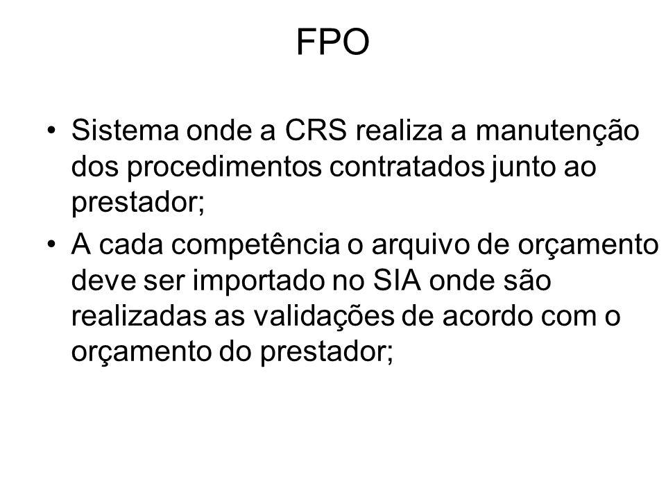 FPO Sistema onde a CRS realiza a manutenção dos procedimentos contratados junto ao prestador; A cada competência o arquivo de orçamento deve ser impor