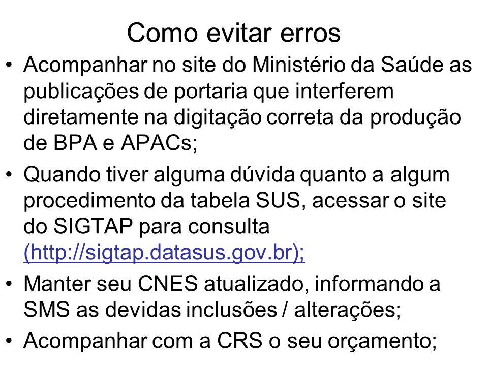 Como evitar erros Acompanhar no site do Ministério da Saúde as publicações de portaria que interferem diretamente na digitação correta da produção de