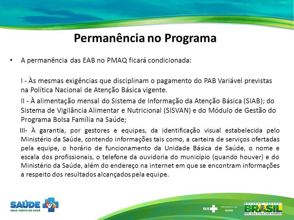 Permanência no Programa A permanência das EAB no PMAQ ficará condicionada: I - Às mesmas exigências que disciplinam o pagamento do PAB Variável previs