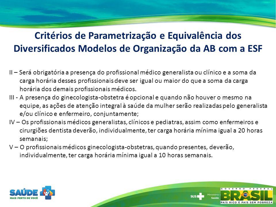 II – Será obrigatória a presença do profissional médico generalista ou clínico e a soma da carga horária desses profissionais deve ser igual ou maior