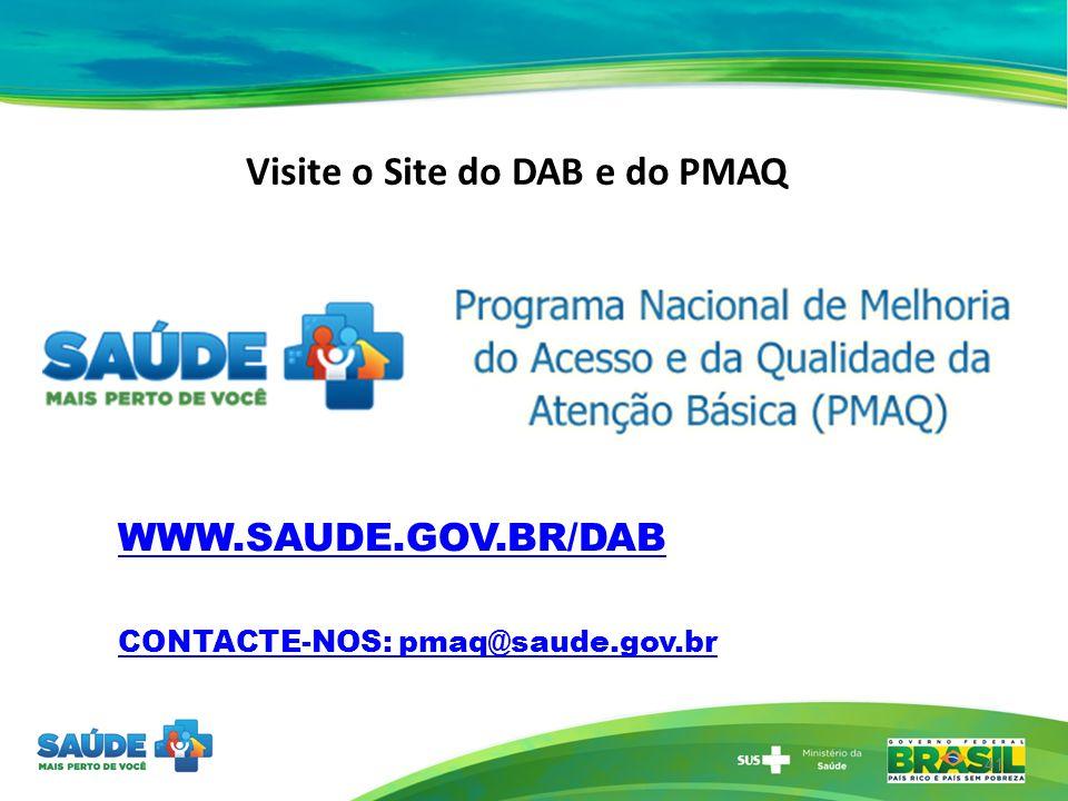 WWW.SAUDE.GOV.BR/DAB CONTACTE-NOS: pmaq@saude.gov.br 41 Visite o Site do DAB e do PMAQ