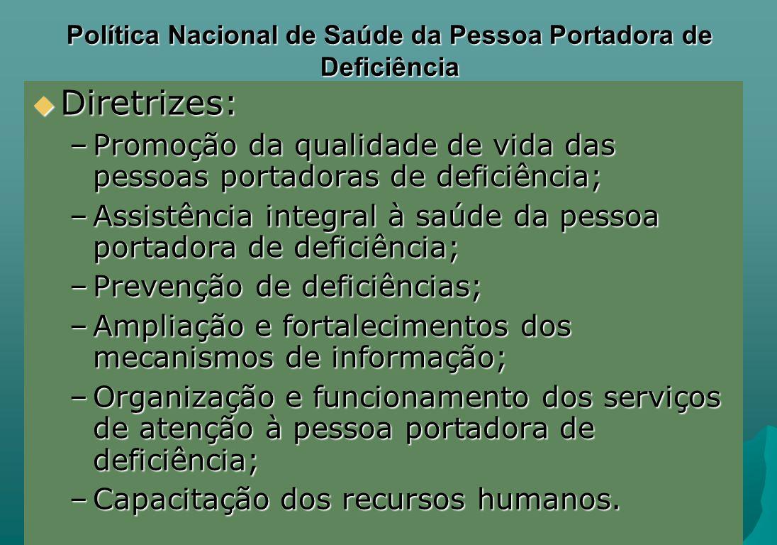 Política Nacional de Saúde da Pessoa Portadora de Deficiência Diretrizes: Diretrizes: –Promoção da qualidade de vida das pessoas portadoras de deficiê