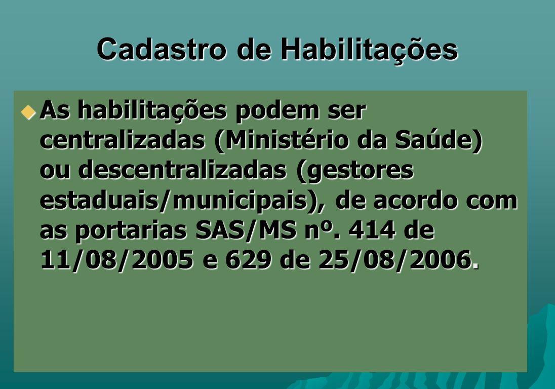 Cadastro de Habilitações As habilitações podem ser centralizadas (Ministério da Saúde) ou descentralizadas (gestores estaduais/municipais), de acordo