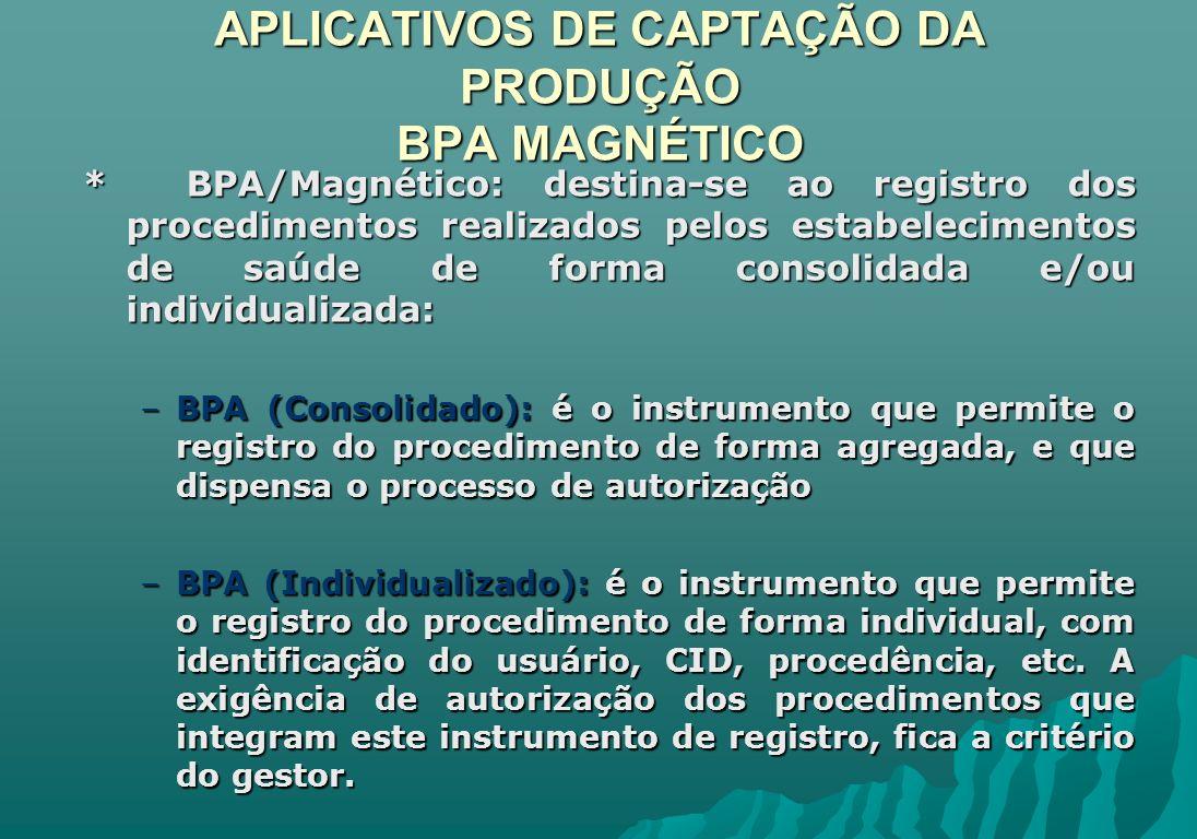 APLICATIVOS DE CAPTAÇÃO DA PRODUÇÃO BPA MAGNÉTICO * BPA/Magnético: destina-se ao registro dos procedimentos realizados pelos estabelecimentos de saúde
