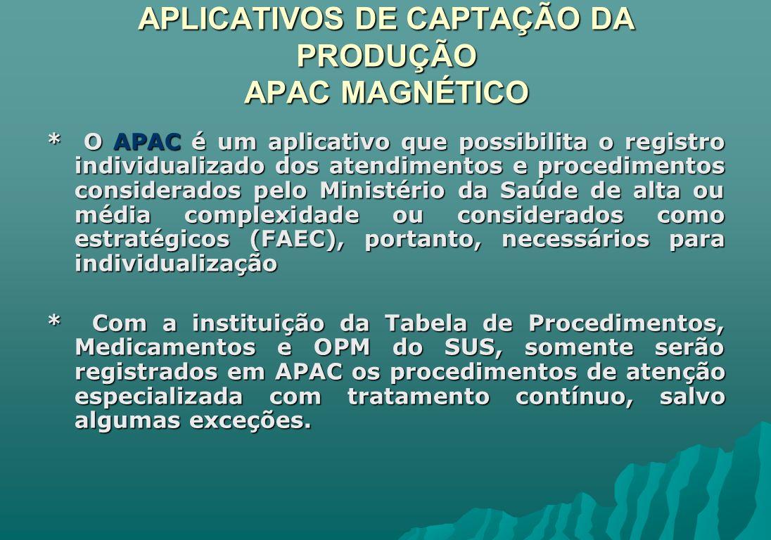 APLICATIVOS DE CAPTAÇÃO DA PRODUÇÃO APAC MAGNÉTICO * O APAC é um aplicativo que possibilita o registro individualizado dos atendimentos e procedimento