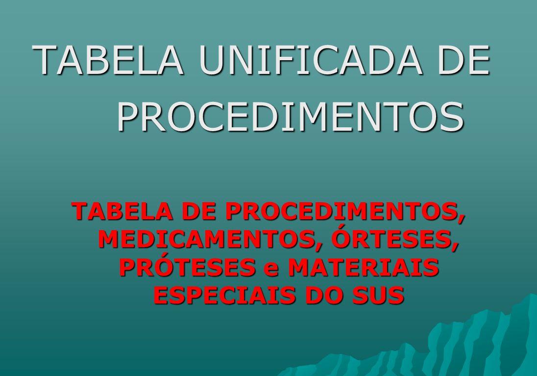 TABELA UNIFICADA DE PROCEDIMENTOS PROCEDIMENTOS TABELA DE PROCEDIMENTOS, MEDICAMENTOS, ÓRTESES, PRÓTESES e MATERIAIS ESPECIAIS DO SUS