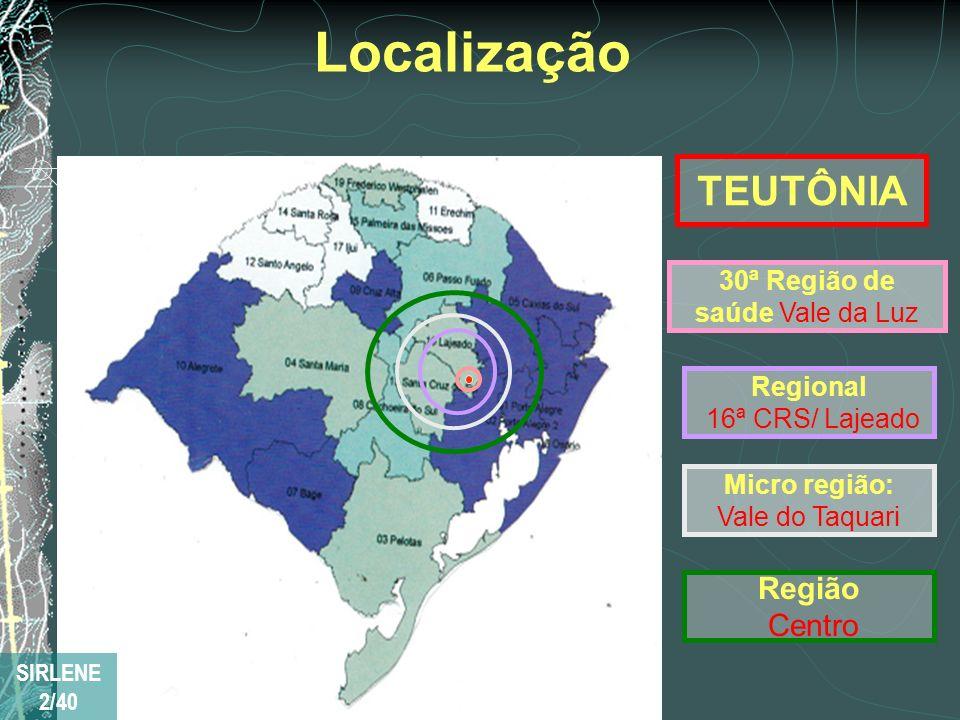 Localização TEUTÔNIA Regional 16ª CRS/ Lajeado Micro região: Vale do Taquari Região Centro 30ª Região de saúde Vale da Luz SIRLENE 2/40