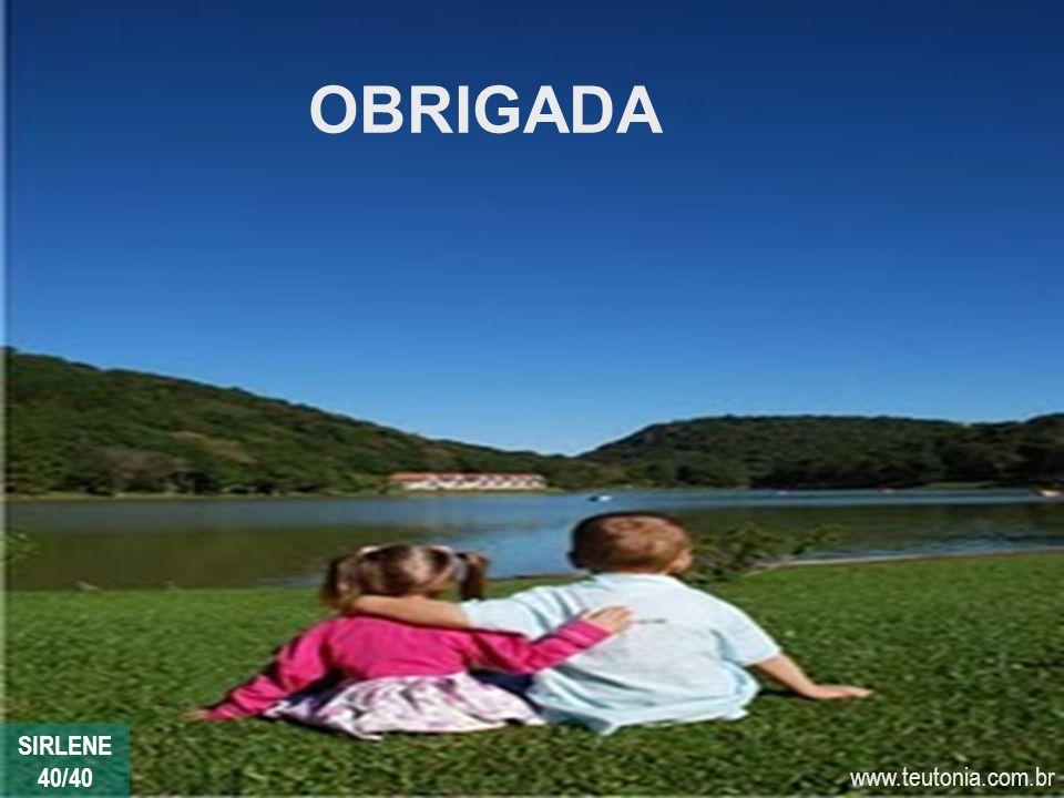 www.teutonia.com.br OBRIGADA SIRLENE 40/40