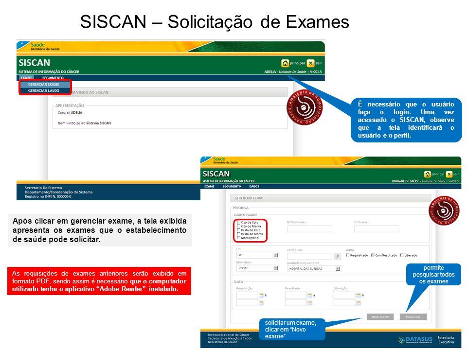SISCAN – Solicitação de Exames Após clicar em gerenciar exame, a tela exibida apresenta os exames que o estabelecimento de saúde pode solicitar. É nec