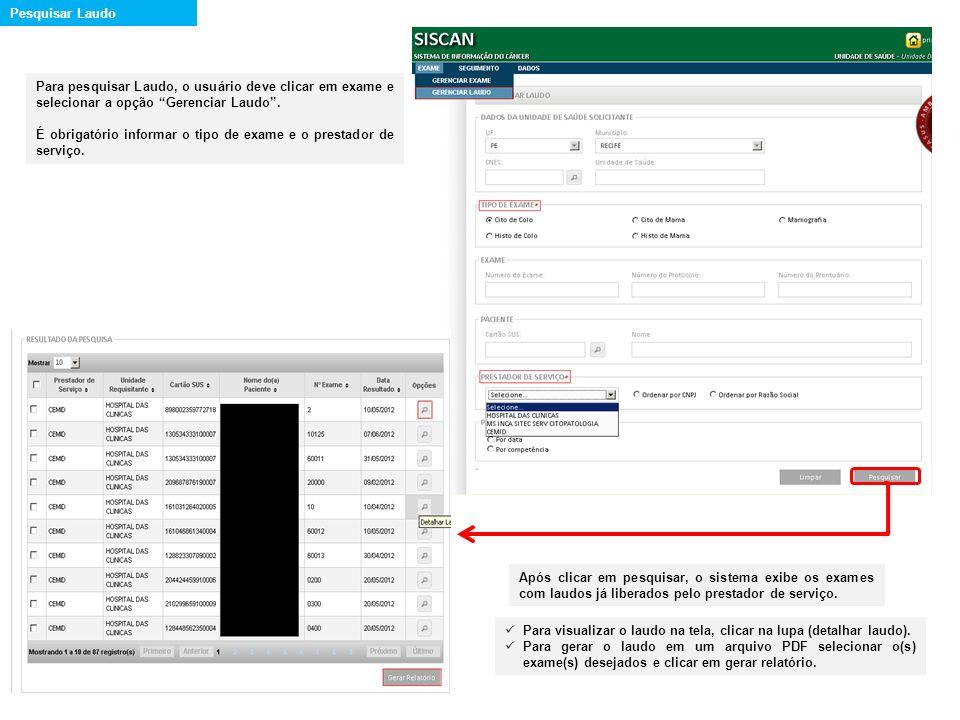 Para pesquisar Laudo, o usuário deve clicar em exame e selecionar a opção Gerenciar Laudo. É obrigatório informar o tipo de exame e o prestador de ser
