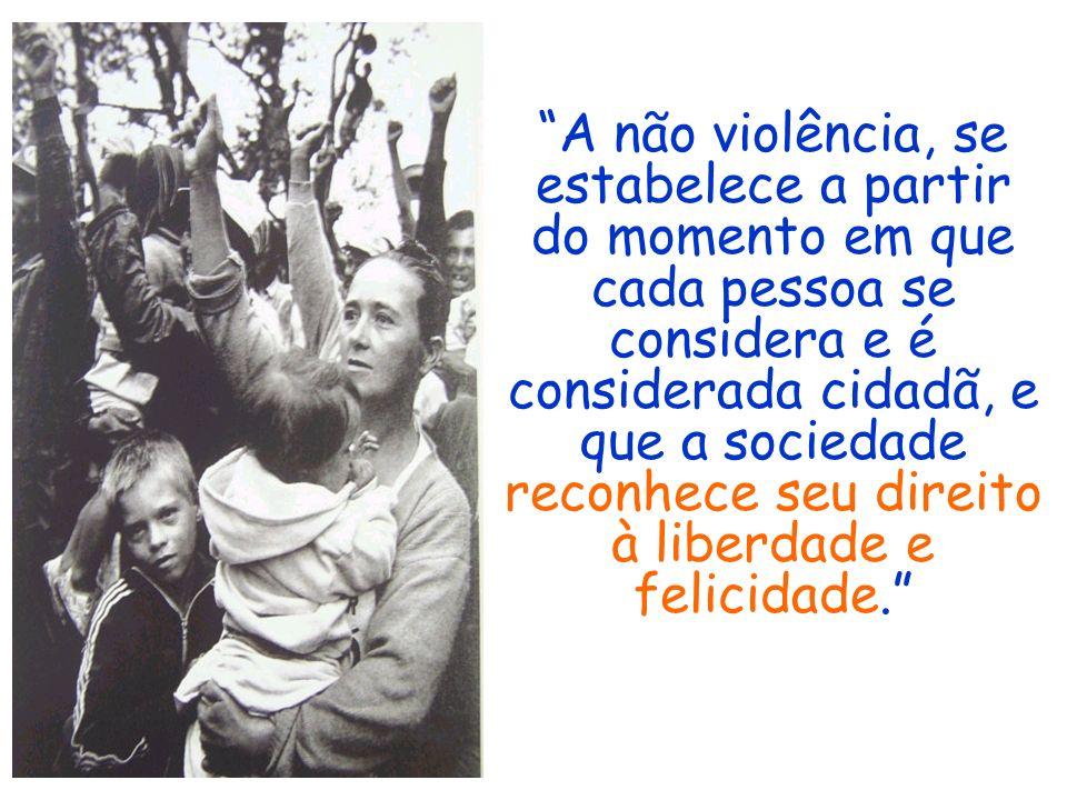 A não violência, se estabelece a partir do momento em que cada pessoa se considera e é considerada cidadã, e que a sociedade reconhece seu direito à l
