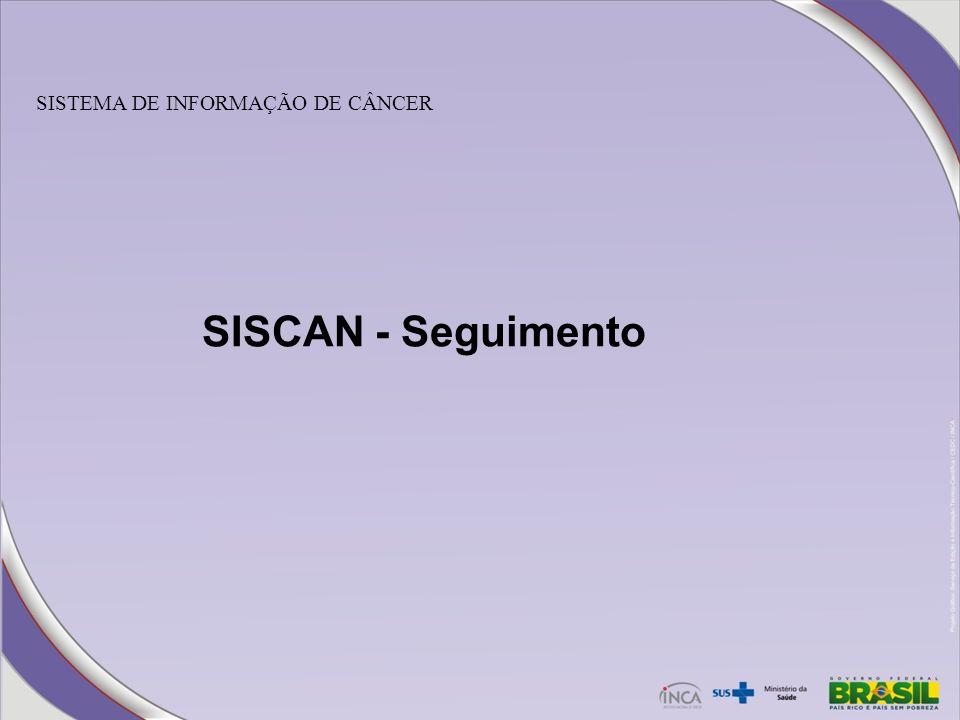 SISTEMA DE INFORMAÇÃO DE CÂNCER SISCAN - Seguimento
