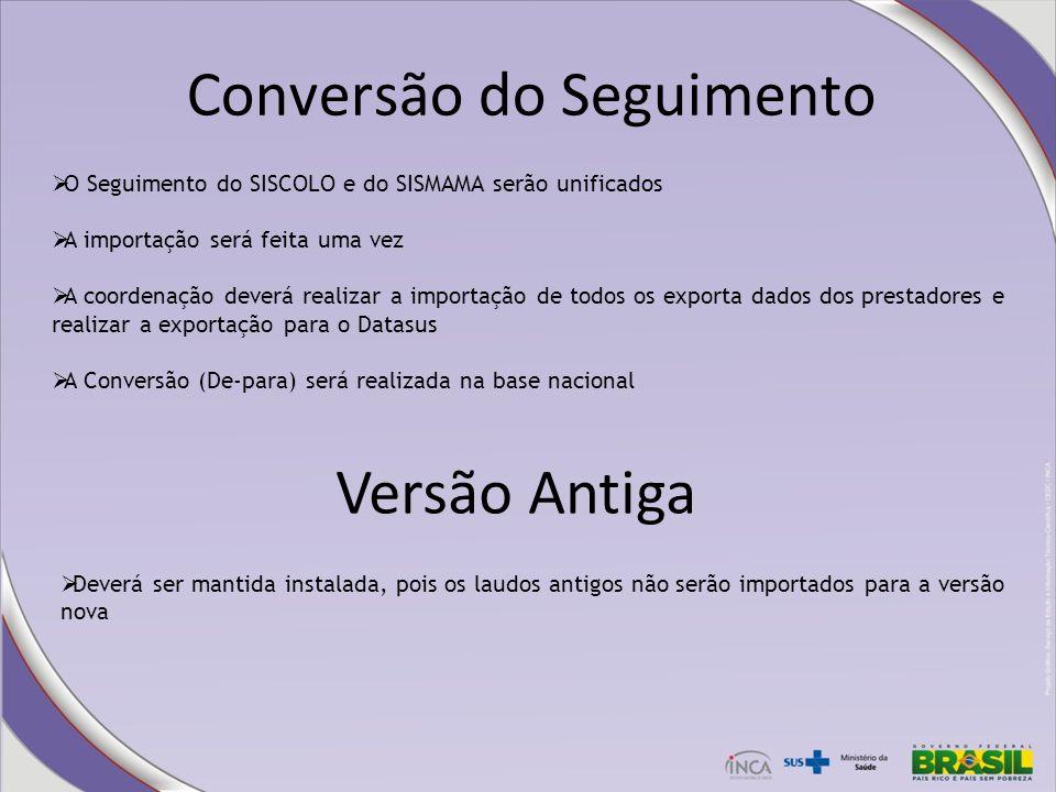 Conversão do Seguimento O Seguimento do SISCOLO e do SISMAMA serão unificados A importação será feita uma vez A coordenação deverá realizar a importaç