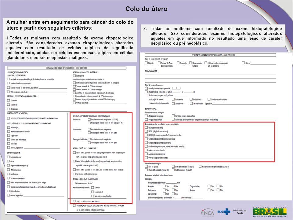 A mulher entra em seguimento para câncer do colo do útero a partir dos seguintes critérios: 1.Todas as mulheres com resultado de exame citopatológico