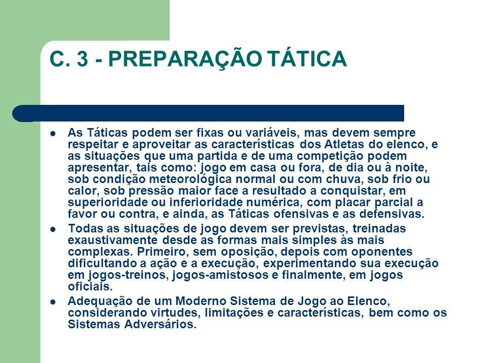 C. 3 - PREPARAÇÃO TÁTICA As Táticas podem ser fixas ou variáveis, mas devem sempre respeitar e aproveitar as características dos Atletas do elenco, e