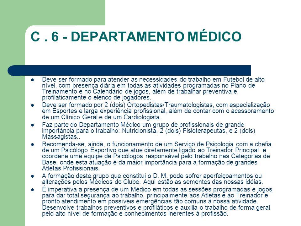 C. 6 - DEPARTAMENTO MÉDICO Deve ser formado para atender as necessidades do trabalho em Futebol de alto nível, com presença diária em todas as ativida