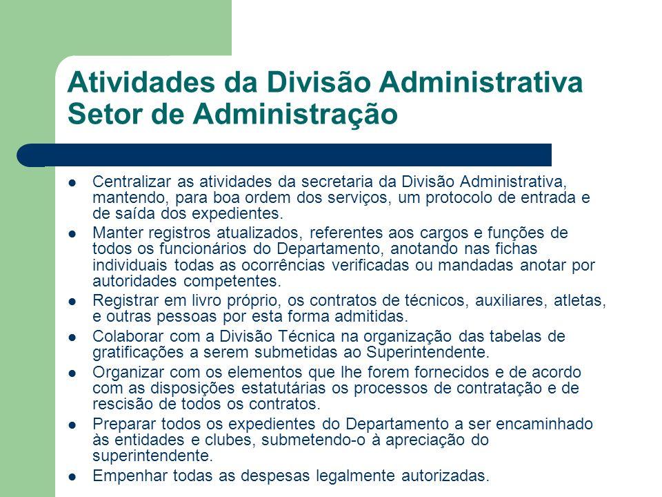 Atividades da Divisão Administrativa Setor de Administração Centralizar as atividades da secretaria da Divisão Administrativa, mantendo, para boa ordem dos serviços, um protocolo de entrada e de saída dos expedientes.