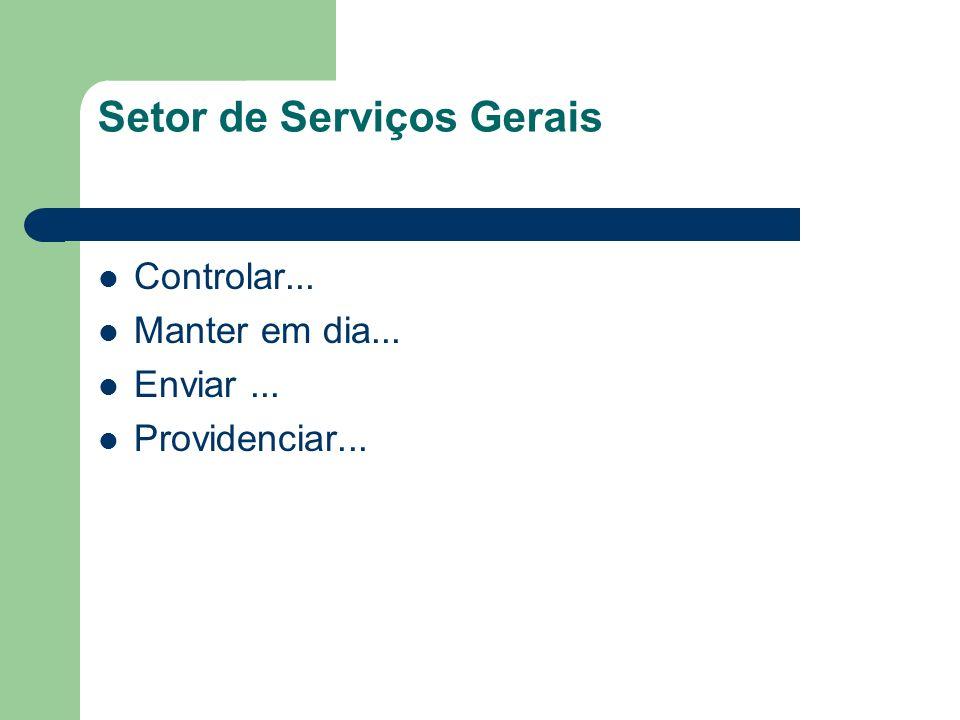 Setor de Serviços Gerais Controlar... Manter em dia... Enviar... Providenciar...