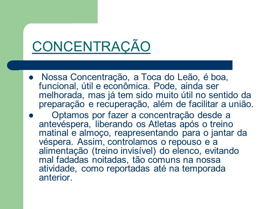 CONCENTRAÇÃO Nossa Concentração, a Toca do Leão, é boa, funcional, útil e econômica.
