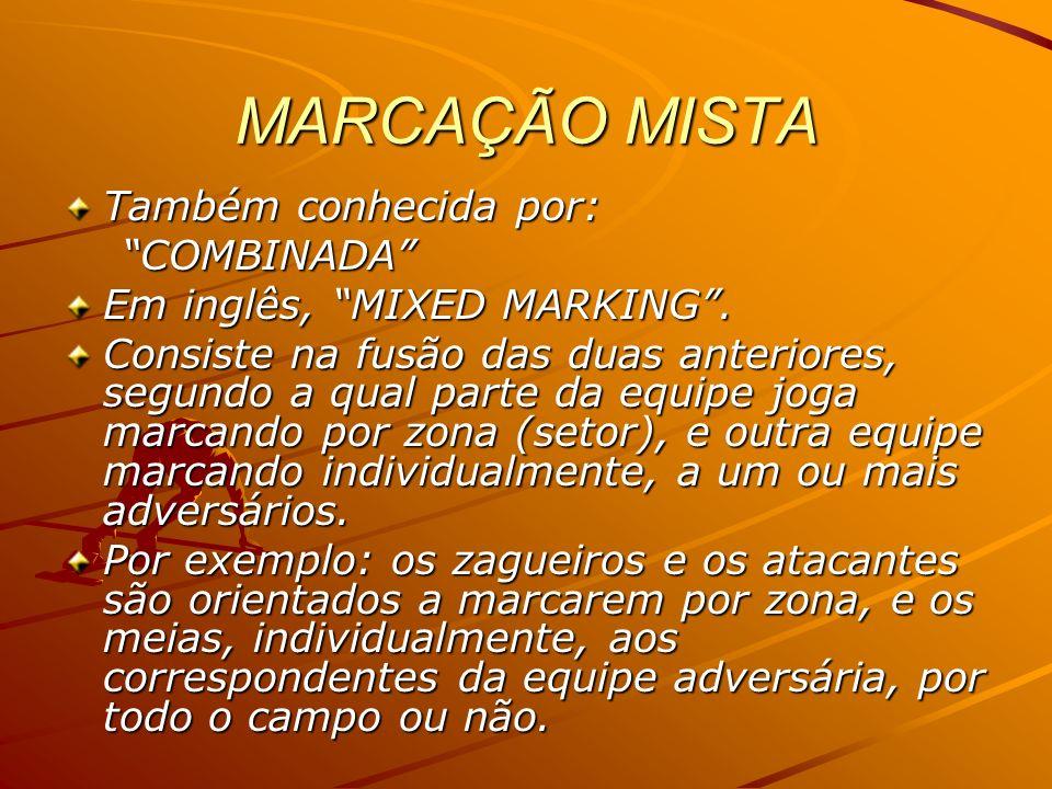 MARCAÇÃO MISTA Também conhecida por: COMBINADA COMBINADA Em inglês, MIXED MARKING. Consiste na fusão das duas anteriores, segundo a qual parte da equi