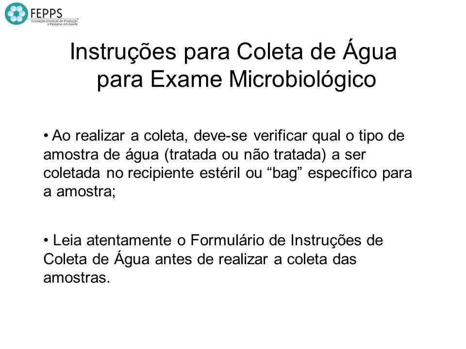 Instruções para Coleta de Água para Exame Microbiológico Ao realizar a coleta, deve-se verificar qual o tipo de amostra de água (tratada ou não tratad