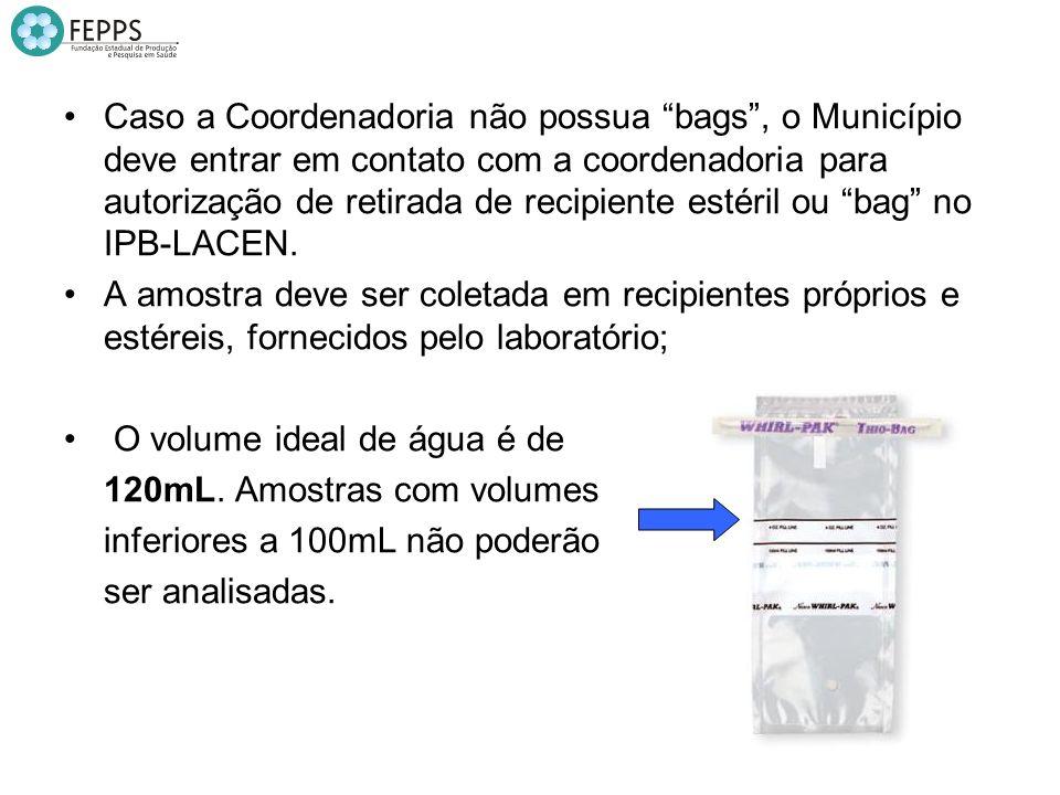Caso a Coordenadoria não possua bags, o Município deve entrar em contato com a coordenadoria para autorização de retirada de recipiente estéril ou bag