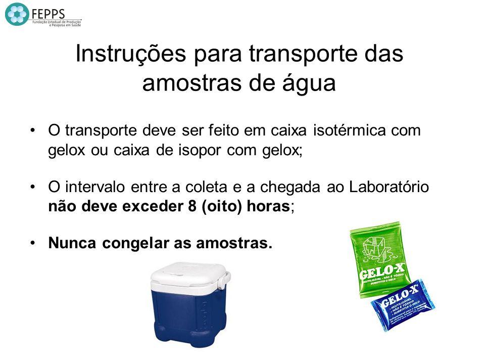 Instruções para transporte das amostras de água O transporte deve ser feito em caixa isotérmica com gelox ou caixa de isopor com gelox; O intervalo en