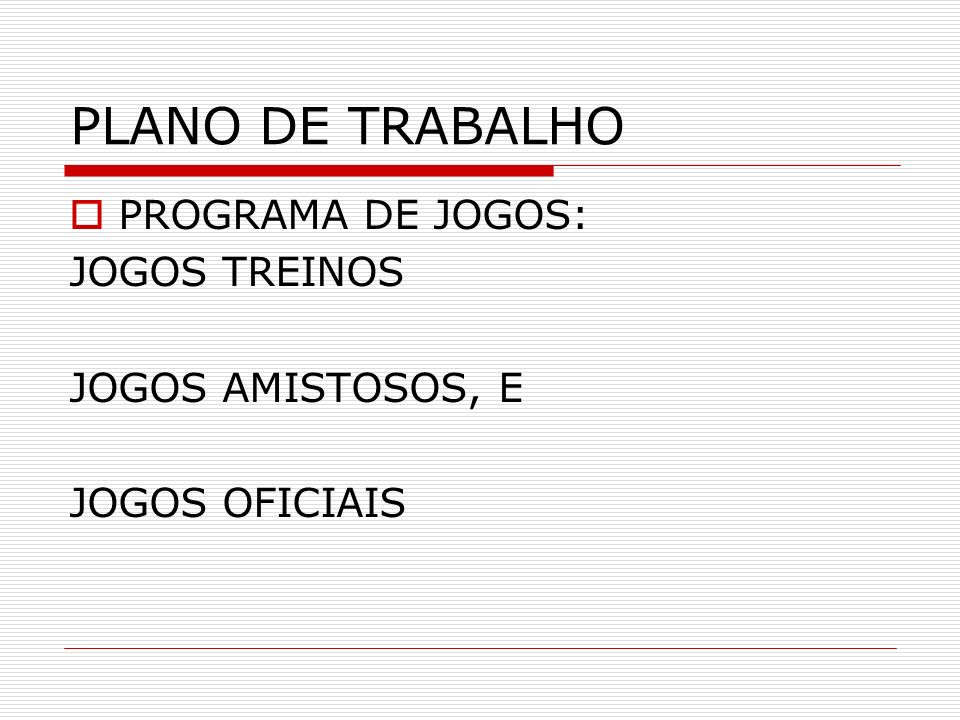 PLANO DE TRABALHO PROGRAMA DE JOGOS: JOGOS TREINOS JOGOS AMISTOSOS, E JOGOS OFICIAIS