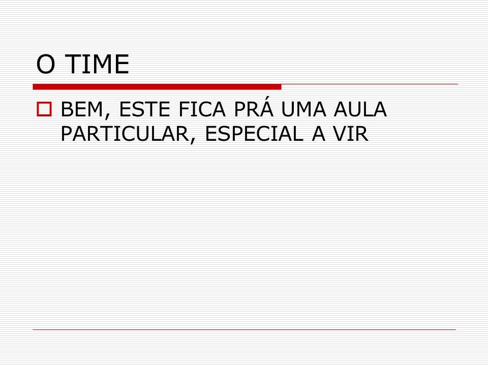 O TIME BEM, ESTE FICA PRÁ UMA AULA PARTICULAR, ESPECIAL A VIR
