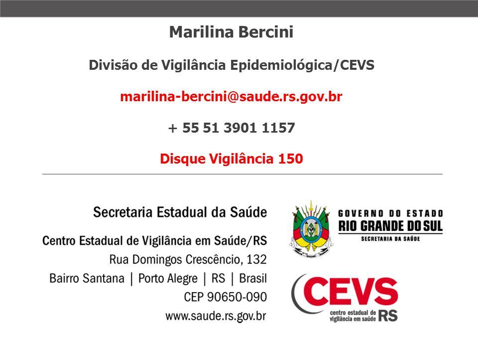 Marilina Bercini Divisão de Vigilância Epidemiológica/CEVS marilina-bercini@saude.rs.gov.br + 55 51 3901 1157 Disque Vigilância 150