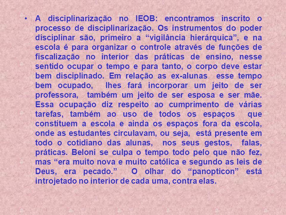 A disciplinarização no IEOB: encontramos inscrito o processo de disciplinarização. Os instrumentos do poder disciplinar são, primeiro a vigilância hie