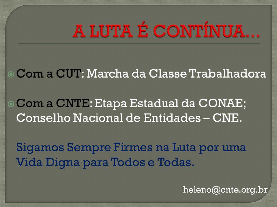 Com a CUT: Marcha da Classe Trabalhadora Com a CNTE: Etapa Estadual da CONAE; Conselho Nacional de Entidades – CNE.