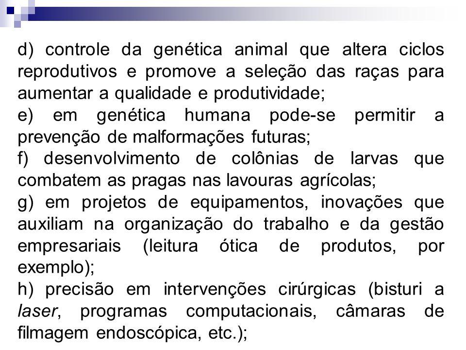 d) controle da genética animal que altera ciclos reprodutivos e promove a seleção das raças para aumentar a qualidade e produtividade; e) em genética
