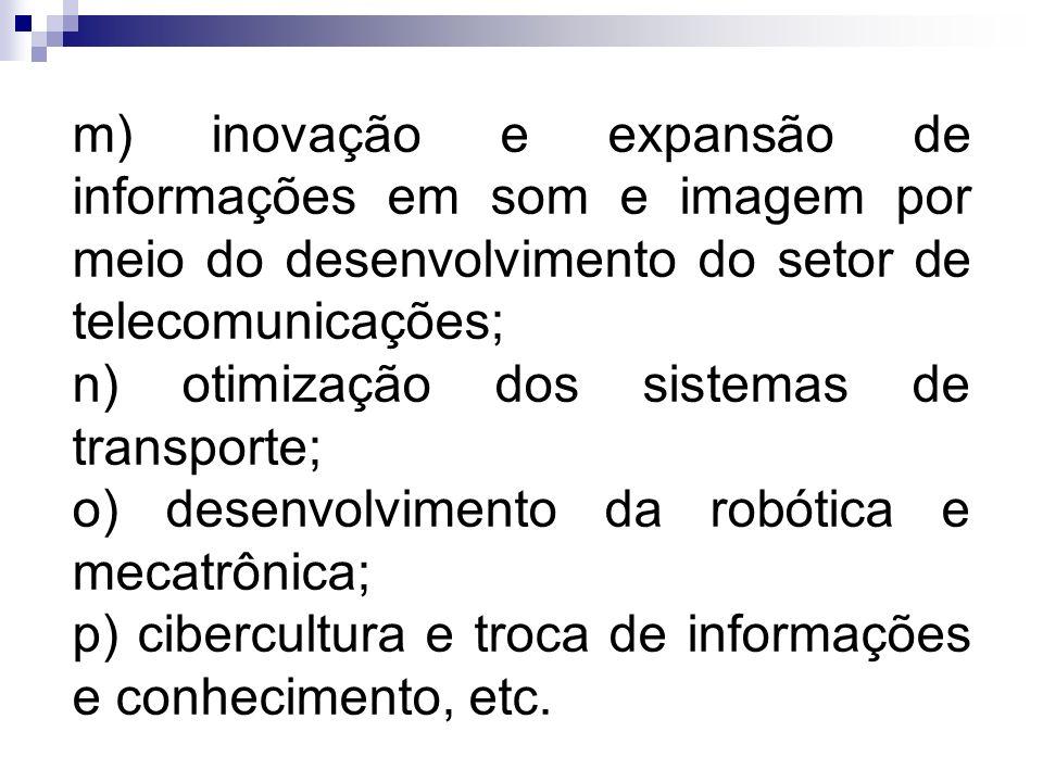 m) inovação e expansão de informações em som e imagem por meio do desenvolvimento do setor de telecomunicações; n) otimização dos sistemas de transpor