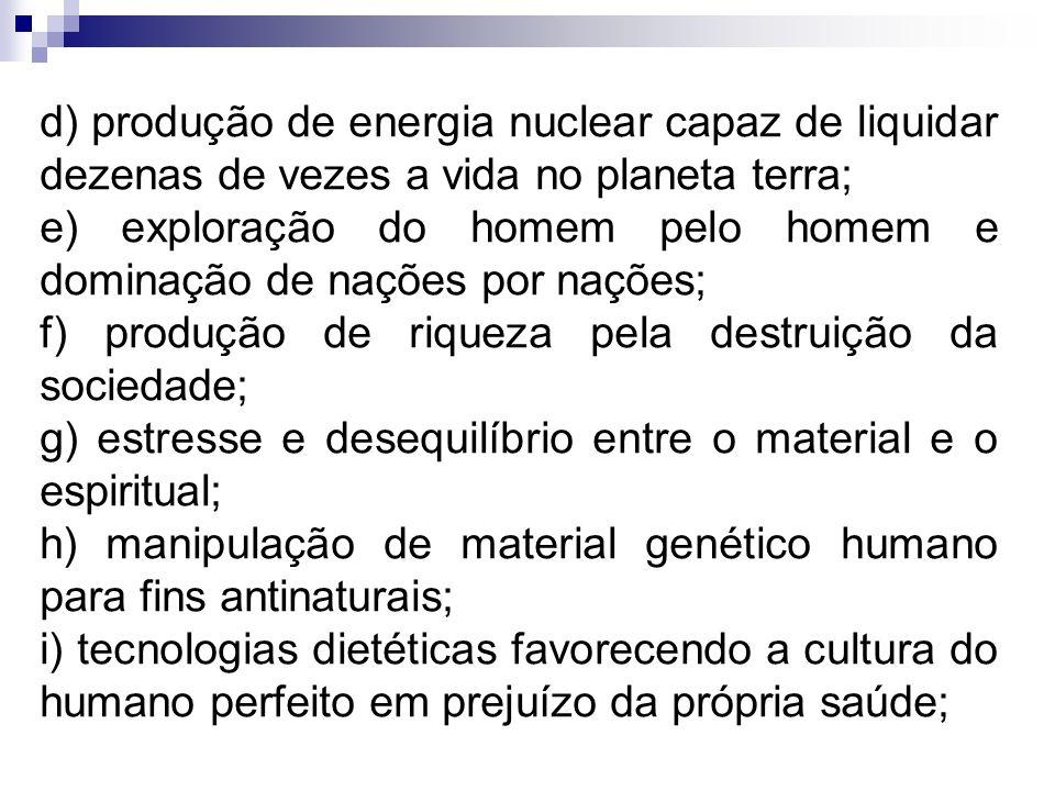 d) produção de energia nuclear capaz de liquidar dezenas de vezes a vida no planeta terra; e) exploração do homem pelo homem e dominação de nações por
