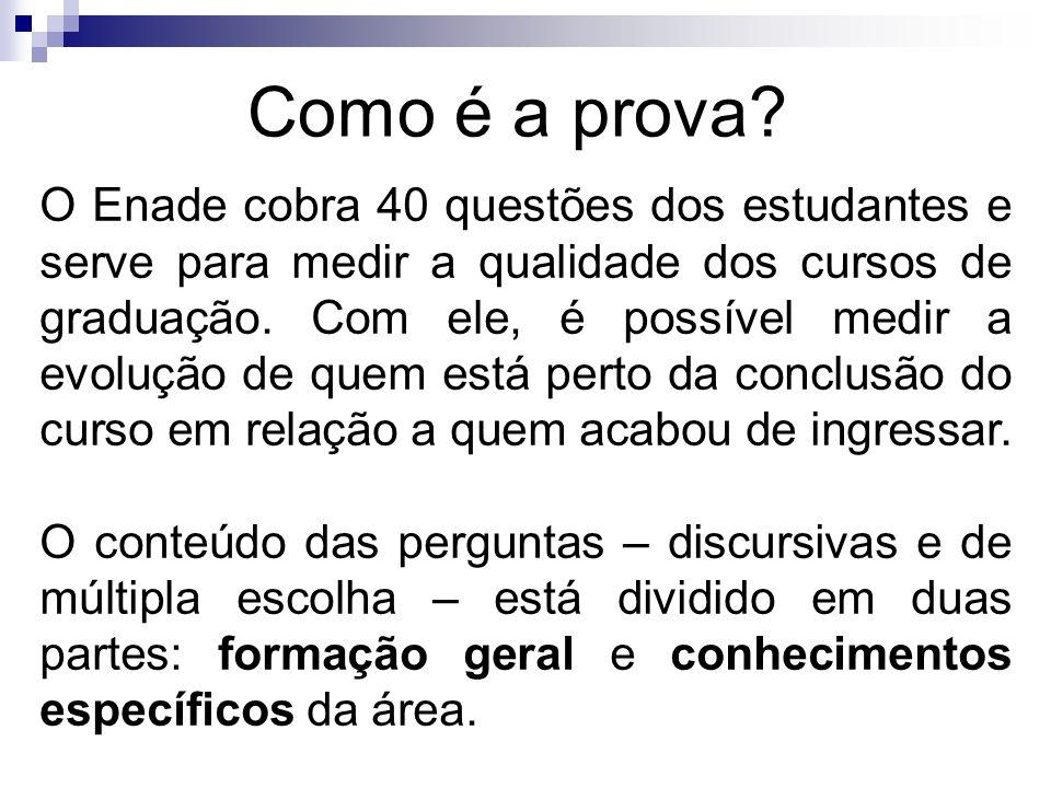 Como é a prova? O Enade cobra 40 questões dos estudantes e serve para medir a qualidade dos cursos de graduação. Com ele, é possível medir a evolução