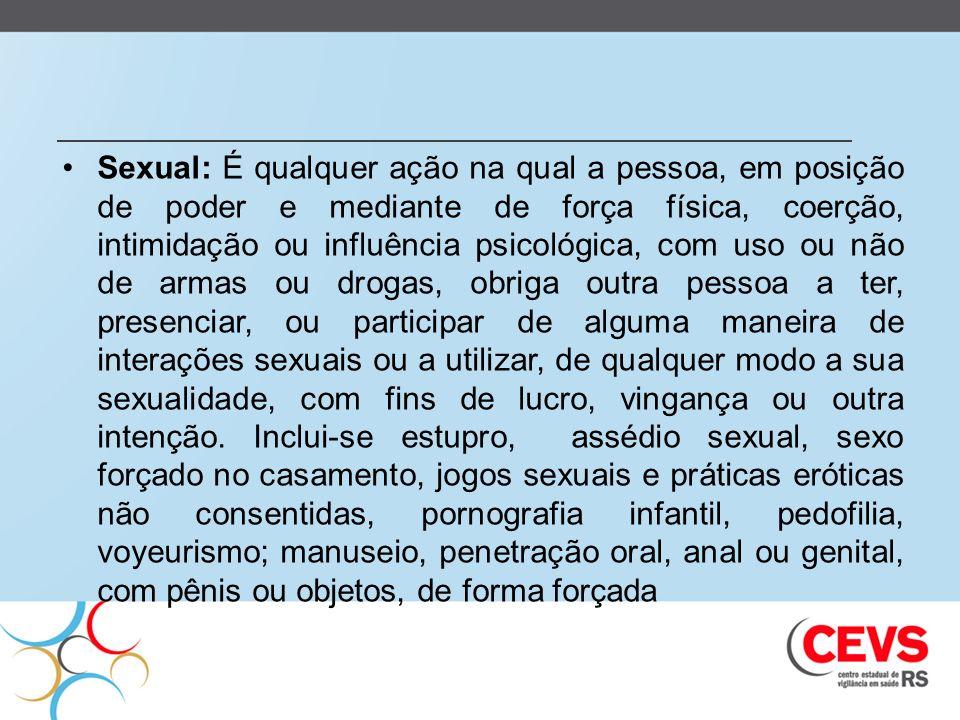 Sexual: É qualquer ação na qual a pessoa, em posição de poder e mediante de força física, coerção, intimidação ou influência psicológica, com uso ou n