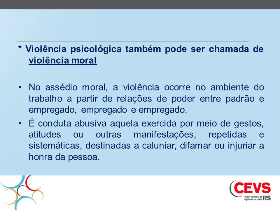 * Violência psicológica também pode ser chamada de violência moral No assédio moral, a violência ocorre no ambiente do trabalho a partir de relações d