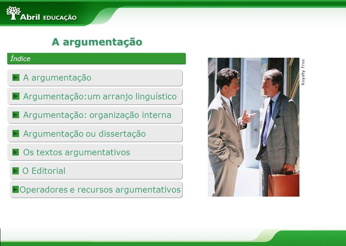A argumentação Índice Argumentação: organização interna Royalty Free A argumentação Argumentação:um arranjo linguístico Argumentação ou dissertação Os