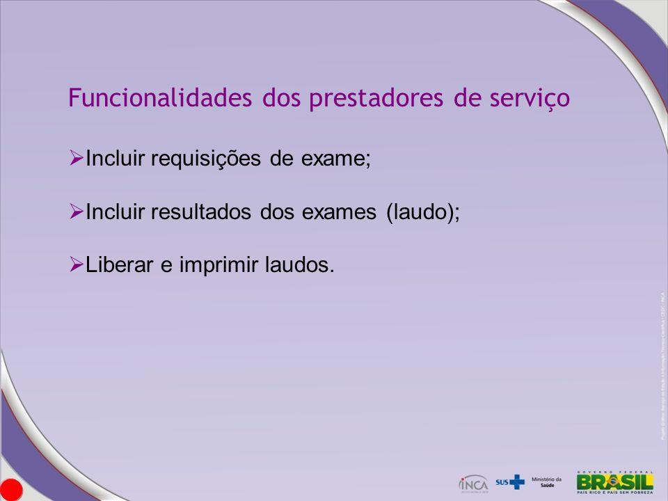 Funcionalidades dos prestadores de serviço Incluir requisições de exame; Incluir resultados dos exames (laudo); Liberar e imprimir laudos.
