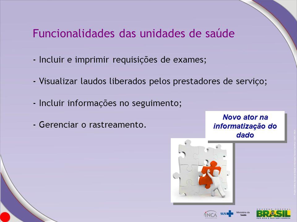 Funcionalidades das unidades de saúde - Incluir e imprimir requisições de exames; - Visualizar laudos liberados pelos prestadores de serviço; - Inclui
