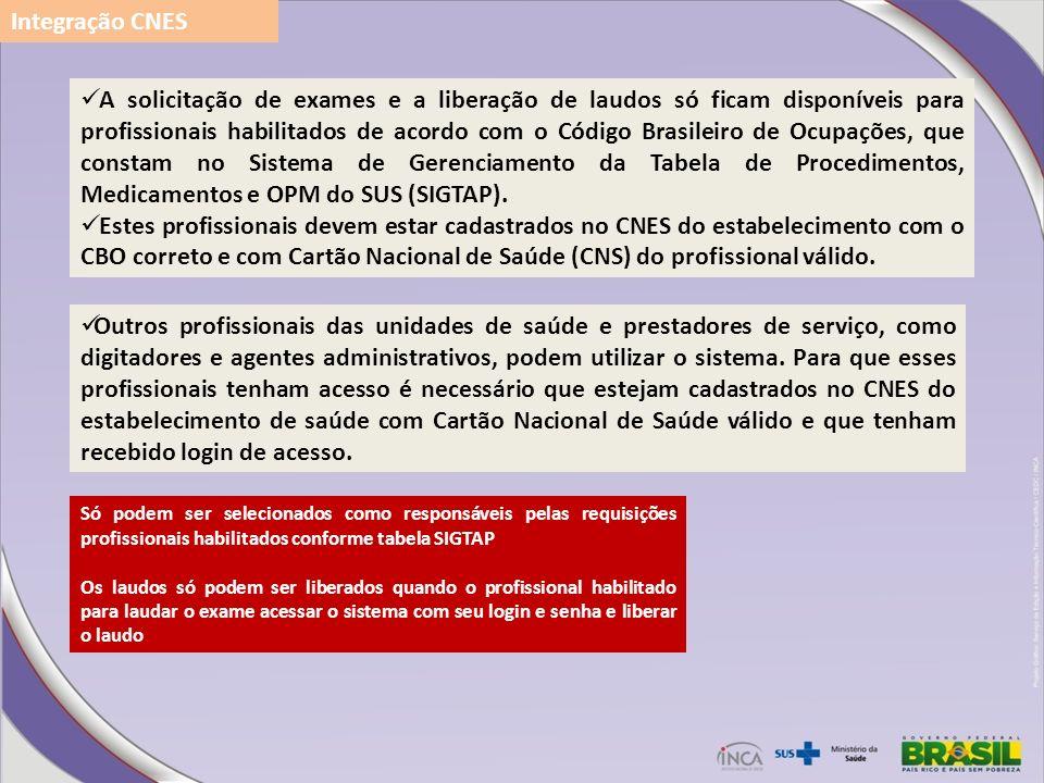 A solicitação de exames e a liberação de laudos só ficam disponíveis para profissionais habilitados de acordo com o Código Brasileiro de Ocupações, qu