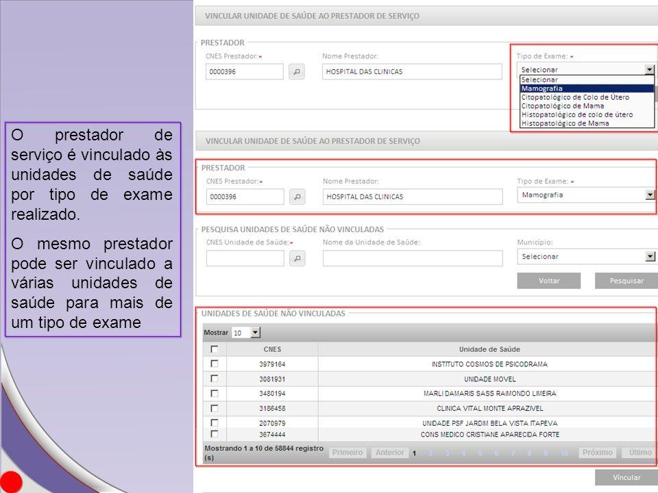 O prestador de serviço é vinculado às unidades de saúde por tipo de exame realizado. O mesmo prestador pode ser vinculado a várias unidades de saúde p