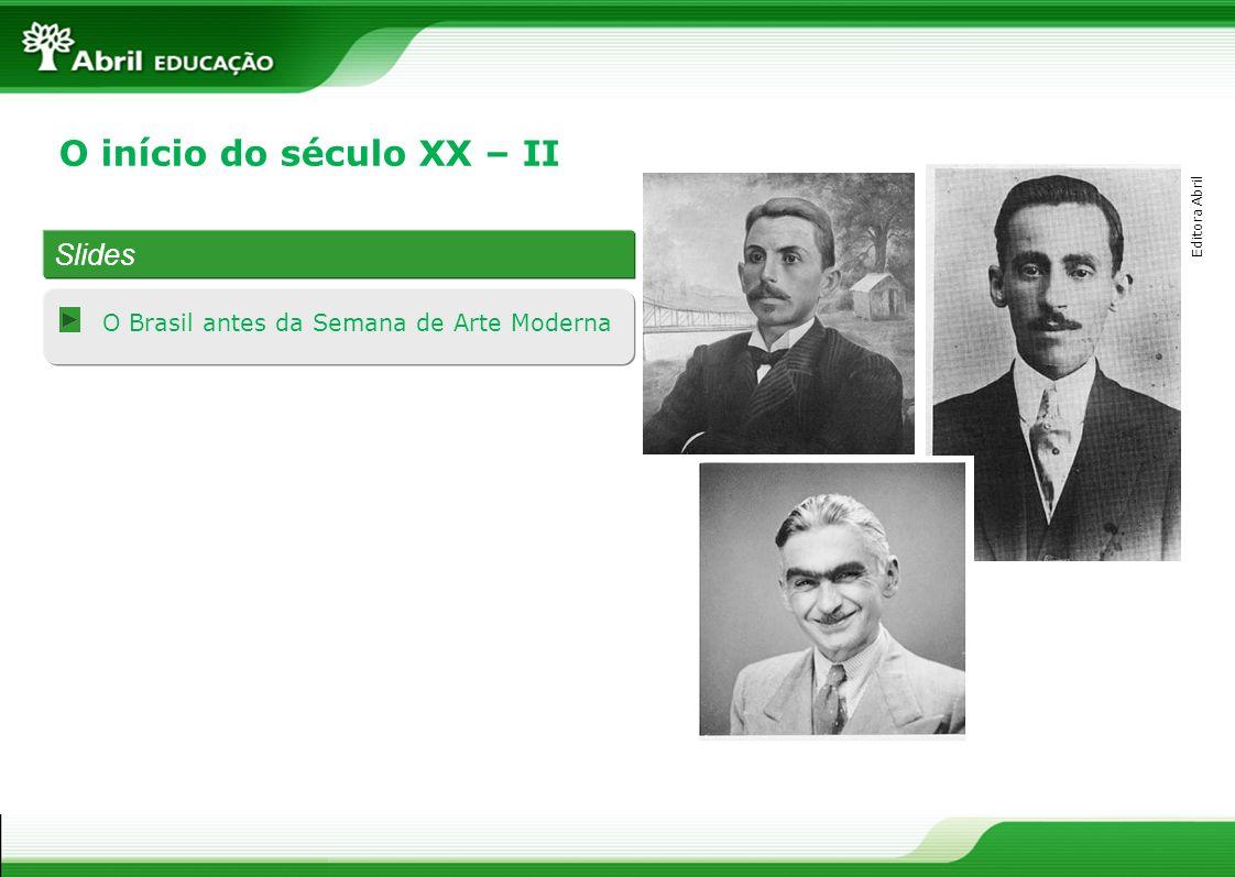 Slides O Brasil antes da Semana de Arte Moderna O início do século XX – II Editora Abril