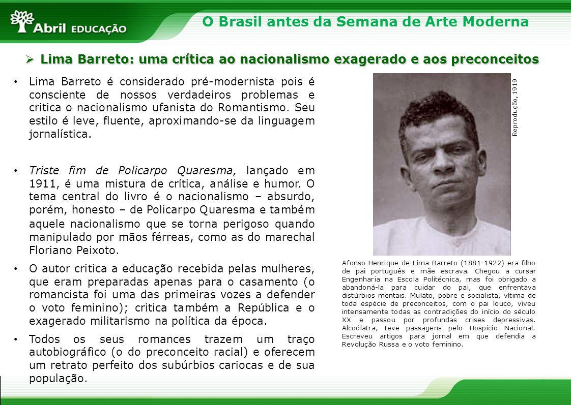 O Brasil antes da Semana de Arte Moderna Lima Barreto é considerado pré-modernista pois é consciente de nossos verdadeiros problemas e critica o nacio