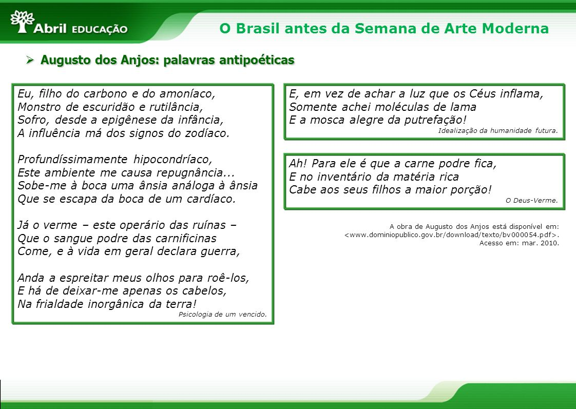 O Brasil antes da Semana de Arte Moderna Augusto dos Anjos: palavras antipoéticas Augusto dos Anjos: palavras antipoéticas Eu, filho do carbono e do a