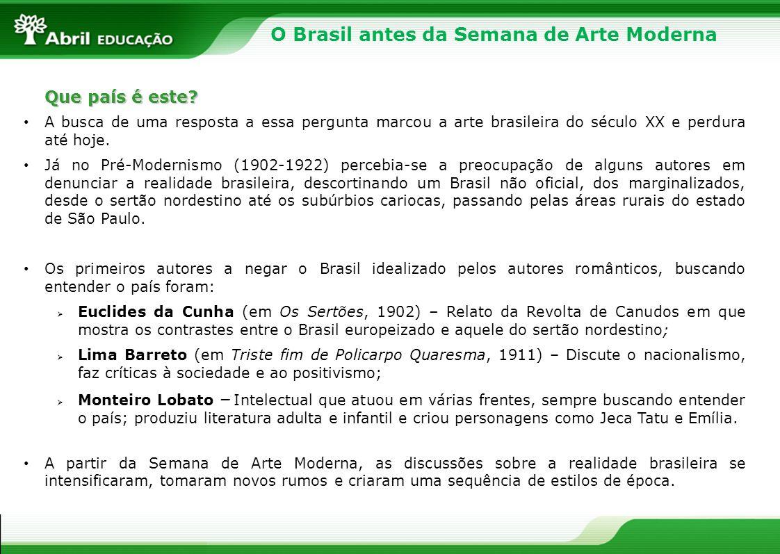 Que país é este? A busca de uma resposta a essa pergunta marcou a arte brasileira do século XX e perdura até hoje. Já no Pré-Modernismo (1902-1922) pe