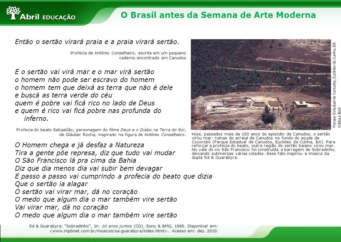 O Brasil antes da Semana de Arte Moderna Então o sertão virará praia e a praia virará sertão. Profecia de Antônio Conselheiro, escrita em um pequeno c