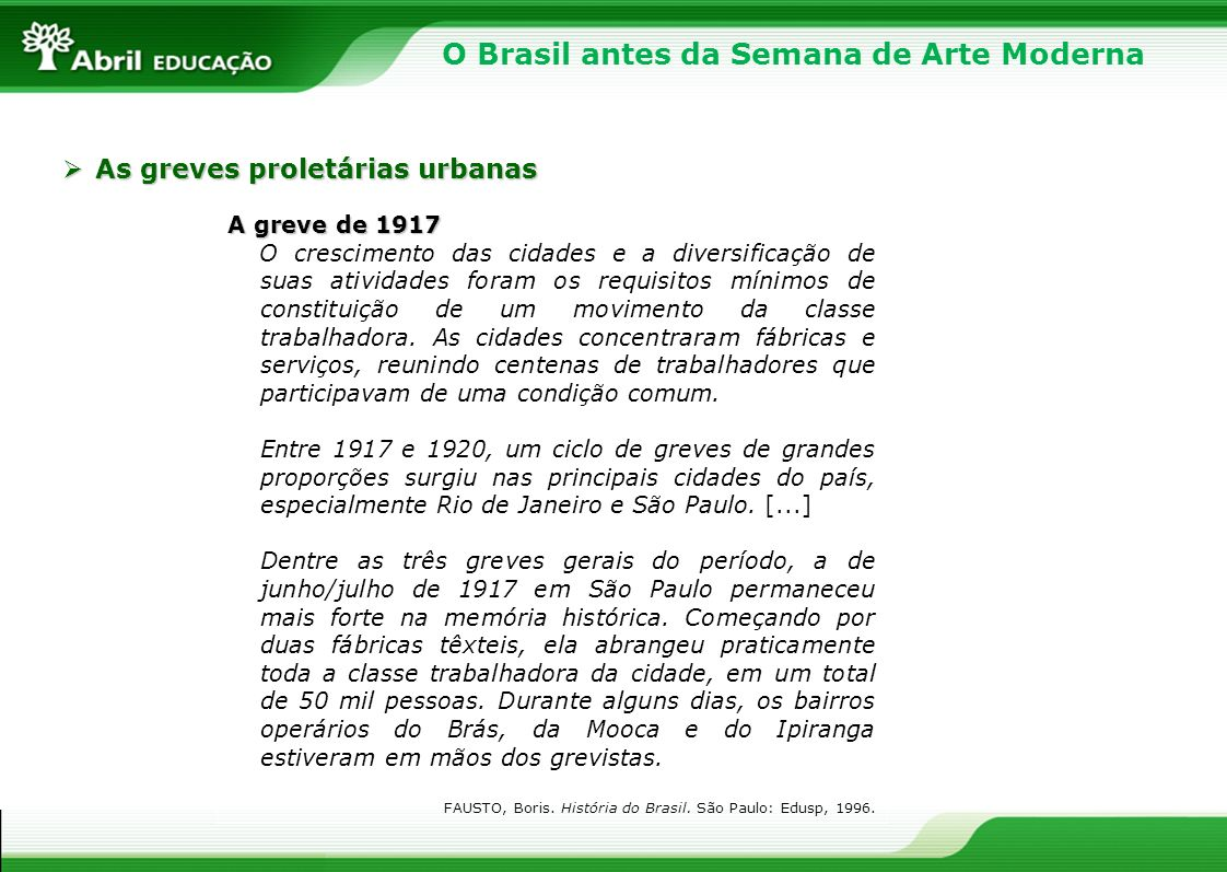 O Brasil antes da Semana de Arte Moderna A greve de 1917 O crescimento das cidades e a diversificação de suas atividades foram os requisitos mínimos d